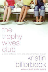 Kristin Billerbeck: The Trophy Wives Club: A Novel of Fakes, Faith, and a Love That Lasts Forever