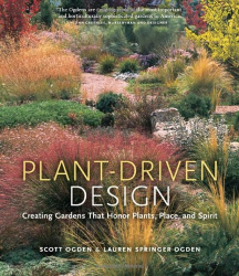Scott Ogden: Plant-Driven Design: Creating Gardens That Honor Plants, Place, and Spirit