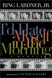 Ring Lardner Jr.: I'd Hate Myself in the Morning: A Memoir