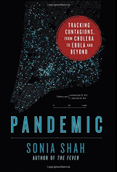 Sonia Shah: Pandemic: Tracking Contagions, from Cholera to Ebola and Beyond