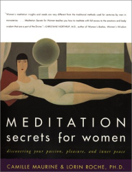 Camille Maurine: Meditation Secrets for Women: Discovering Your Passion, Pleasure, and Inner Peace
