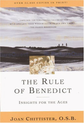 Sister Joan Chittister OSB: The Rule of Benedict: Insights for the Ages (Crossroad Spiritual Legacy Series)