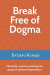 Brian Hines: Break Free of Dogma: Churchless sermons preaching the gospel of spiritual independence