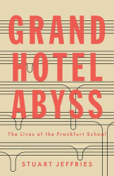 Stuart Jeffries: Grand Hotel Abyss: The Lives of the Frankfurt School
