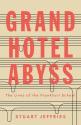 Stuart Jeffries: Grand Hotel Abyss: The Lives of the Frankfurt School