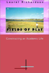 Laurel Richardson: Fields of Play: (Constructing an Academic Life)