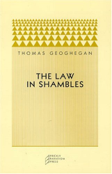 Thomas Geoghegan: The Law in Shambles