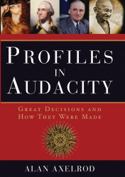 Alan Axelrod: Profiles in Audacity: Great Decisions and How They Were Made