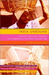 Gurcharan Das: India Unbound: The Social and Economic Revolution from Independenceto the Global Information Age