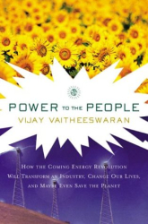 Vijay V. Vaitheeswaran: Power to the People : How the Coming Energy Revolution Will Transform an Industry, Change Our Lives, and Maybe Even Save the Planet