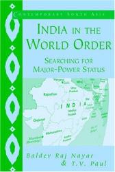 Baldev Raj Nayar: India in the World Order : Searching for Major-Power Status