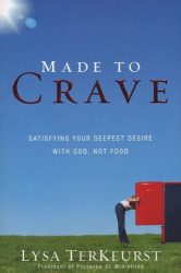 Lysa TerKeurst: Made to Crave: Satisfying Your Deepest Desire with God, Not Food