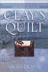 Silas House: Clay's Quilt (Ballantine Reader's Circle)