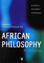 Emmanuel C. Eze : African Philosophy: An Anthology (Blackwell Philosophy Anthologies, 5)