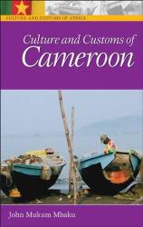 John Mukum Mbaku: Culture and Customs of Cameroon (Culture and Customs of Africa)
