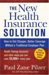 Paul Zane Pilzer: The New Health Insurance Solution: How to Get Cheaper, Better Coverage Without a Traditional Employer Plan