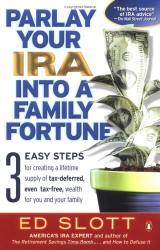Ed Slott: Parlay Your IRA into a Family Fortune: 3 EASY STEPS for creating a lifetime supply of tax-deferred, even tax-free, wealth for you and your family