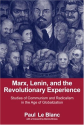 Paul Le Blanc: Marx, Lenin, and the Revolutionary Experience: Studies of Communism and Radicalism in the Age of Globalization