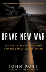 John Robb: Brave New War: The Next Stage of Terrorism and the End of Globalization