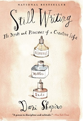 Shapiro, Dani: Still Writing: The Perils and Pleasures of a Creative Life