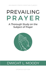 Moody, Dwight L.: Prevailing Prayer: A Thorough Study on the Subject of Prayer