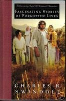 Charles R. Swindoll: Fascinating Stories of Forgotten Lives (Rediscovering Some Old Testament Characters)
