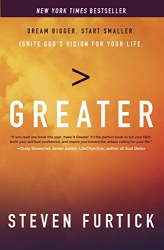 Furtick, Steven: Greater: Dream Bigger. Start Smaller. Ignite God's Vision for Your Life.