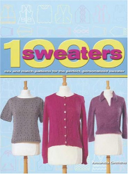 Amanda Griffiths: 1000 Sweaters: Mix and Match Patterns for the Perfect, Personalized Sweater