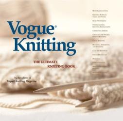 Vogue Knitting Magazine Editors: Vogue Knitting: The Ultimate Knitting Book