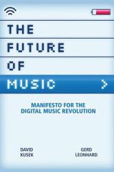 David Kusek: The Future Of Music: Manifesto For The Digital Music Revolution