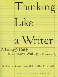 Stephen V. Armstrong & Timothy P. Terrell: Thinking Like A Writer: A Lawyer's Guide To Effective Writing And Editing