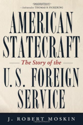 : American Statecraft: The Story of the U.S. Foreign Service