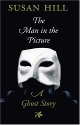 Susan Hill: The Man in the Picture: A Ghost Story