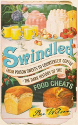 Bee Wilson: Swindled: From Poison Sweets to Counterfeit Coffee - The Dark History of the Food Cheats