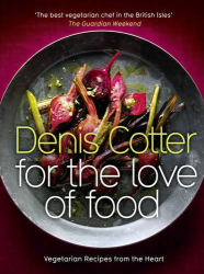 Denis Cotter: For The Love of Food: Vegetarian Recipes from the Heart