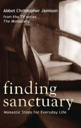 Christopher Jamison: Finding Sanctuary: Monastic Steps for Everyday Life