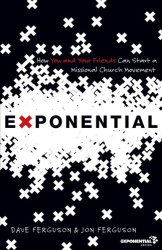 Dave Ferguson & Jon Ferguson: Exponential: How You and Your Friends Can Start a Missional Church Movement