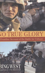 Bing West: No True Glory : A Frontline Account of the Battle for Fallujah