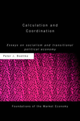 Peter Boettke: Calculation and Coordination: Essays on Socialism and Transitional Political Economy