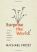 Michael Frost: Surprise the World: The Five Habits of Highly Missional People