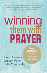 Lynn Donovan & Dineen Miller, SUM Community: Winning Them With Prayer: Prayer Strategies for the Spiritually Mismatched