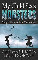 Mora, Ann Marie: My Child Sees Monsters: Simple Steps to Send Them Away
