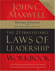 John C. Maxwell: The 21 Irrefutable Laws of Leadership Workbook: Revised & Updated