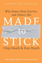 Chip Heath and Dan Heath: Made to Stick: Why Some Ideas Survive and Others Die
