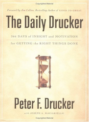 Peter F. Drucker: The Daily Drucker: 366 Days of Insight and Motivation for Getting the Right Things Done