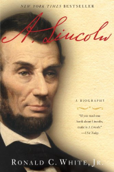 Ronald C. White Jr.: A. Lincoln: A Biography