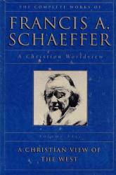 Francis A. Schaeffer: The Complete Works of Francis A. Schaeffer