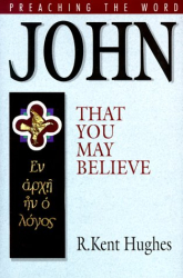 : John: That You May Believe (Preaching the Word)