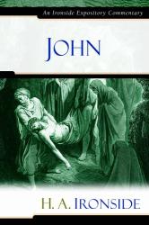 H. A. Ironside: John: An Ironside Expository Commentary (Ironside Expository Commentaries)
