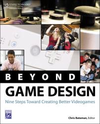 : Beyond Game Design: Nine Steps Towards Creating Better Videogames